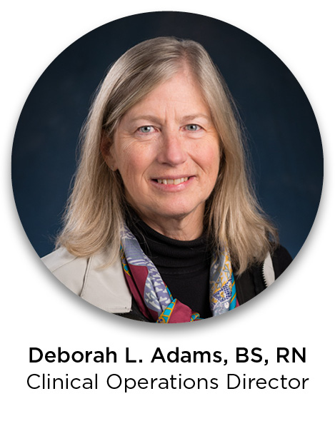 Deborah L. Adams, BS, RN—Clinical Operations Director